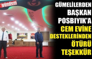 GÜMELİLERDEN BAŞKAN POSBIYIK'A CEM EVİNE...