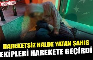 HAREKETSİZ HALDE YATAN ŞAHIS EKİPLERİ HAREKETE...
