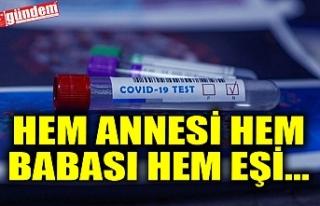 HEM ANNESİ HEM BABASI HEM EŞİ...