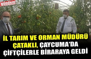 İL TARIM VE ORMAN MÜDÜRÜ ÇATAKLI, ÇAYCUMA'DA...
