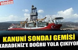 KANUNİ SONDAJ GEMİSİ KARADENİZ'E DOĞRU YOLA...