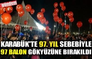KARABÜK'TE 97. YIL SEBEBİYLE 97 BALON GÖKYÜZÜNE...