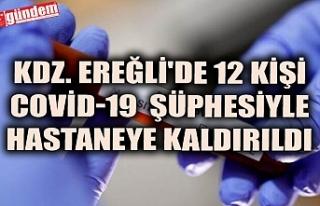 KDZ. EREĞLİ'DE 12 KİŞİ COVİD-19 ŞÜPHESİYLE...