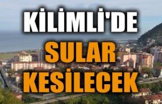 KİLİMLİ'DE SULAR KESİLECEK