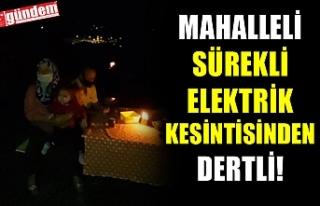 MAHALLELİ SÜREKLİ ELEKTRİK KESİNTİSİNDEN DERTLİ!