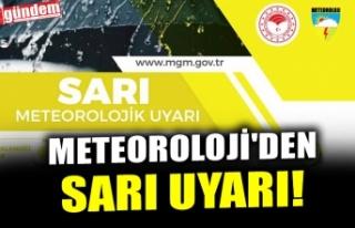 METEOROLOJİ'DEN SARI UYARI!