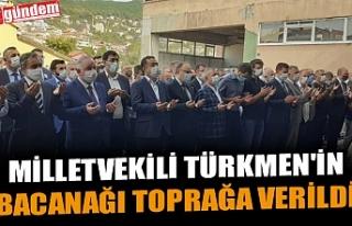 MİLLETVEKİLİ TÜRKMEN'İN BACANAĞI TOPRAĞA...