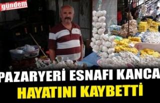 PAZARYERİ ESNAFI KANCA, HAYATINI KAYBETTİ