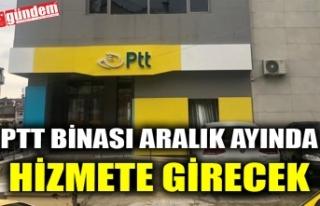 PTT BİNASI ARALIK AYINDA HİZMETE GİRECEK