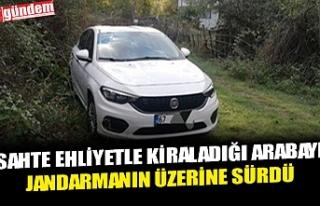 SAHTE EHLİYETLE KİRALADIĞI ARABAYI JANDARMANIN...