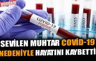 SEVİLEN MUHTAR COVİD-19 NEDENİYLE HAYATINI KAYBETTİ