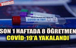 SON 1 HAFTADA 8 ÖĞRETMEN COVİD-19'A YAKALANDI