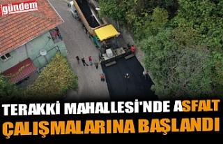 TERAKKİ MAHALLESİ'NDE ASFALT ÇALIŞMALARINA...