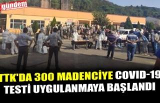 TTK'DA 300 MADENCİYE COVID-19 TESTİ UYGULANMAYA...