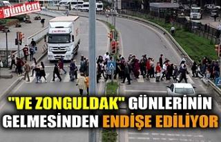 """""""VE ZONGULDAK"""" GÜNLERİNİN GELMESİNDEN..."""