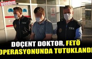 DOÇENT DOKTOR, FETÖ OPERASYONUNDA TUTUKLANDI