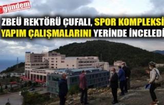 ZBEÜ REKTÖRÜ ÇUFALI, SPOR KOMPLEKSİ YAPIM ÇALIŞMALARINI...
