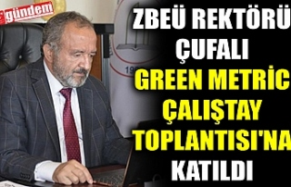 ZBEÜ REKTÖRÜ ÇUFALI GREEN METRİC ÇALIŞTAY TOPLANTISI'NA...