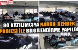80 KATILIMCIYA NARKO-REHBER PROJESİ İLE BİLGİLENDİRME...