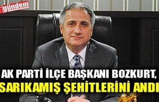AK PARTİ İLÇE BAŞKANI BOZKURT, SARIKAMIŞ ŞEHİTLERİNİ...