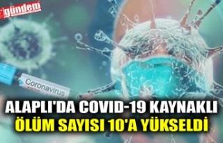 ALAPLI'DA COVID-19 KAYNAKLI ÖLÜM SAYISI 10'A...