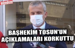 BAŞHEKİM TOSUN'UN AÇIKLAMALARI KORKUTTU