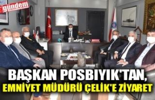 BAŞKAN POSBIYIK'TAN, EMNİYET MÜDÜRÜ ÇELİK'E...