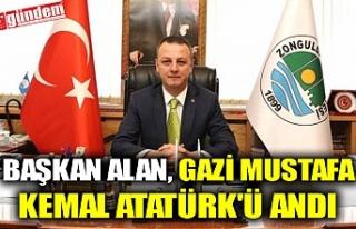 BAŞKAN ALAN, GAZİ MUSTAFA KEMAL ATATÜRK'Ü...