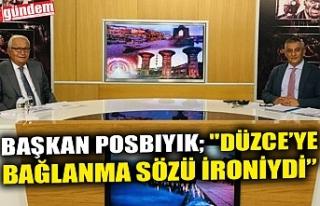 """BAŞKAN POSBIYIK; """"DÜZCE'YE BAĞLANMA SÖZÜ..."""