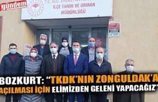 """BOZKURT: """"TKDK'NIN ZONGULDAK'A AÇILMASI İÇİN..."""
