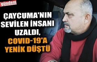 ÇAYCUMA'NIN SEVİLEN İNSANI UZALDI, COVID-19'A...