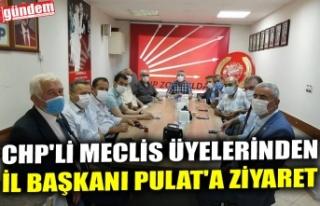 CHP'Lİ MECLİS ÜYELERİNDEN İL BAŞKANI PULAT'A...