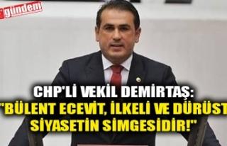 "CHP'Lİ VEKİL DEMİRTAŞ: ""BÜLENT ECEVİT,..."