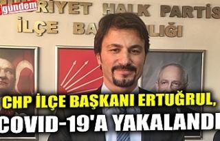 CHP İLÇE BAŞKANI ERTUĞRUL, COVID-19'A YAKALANDI