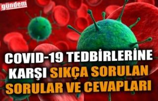 COVID-19 TEDBİRLERİNE KARŞI SIKÇA SORULAN SORULAR...