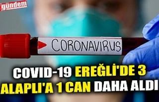 COVID-19 EREĞLİ'DE 3 ALAPLI'A 1 CAN DAHA...