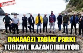 DANAAĞZI TABİAT PARKI TURİZME KAZANDIRILIYOR