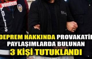 DEPREM HAKKINDA PROVAKATİF PAYLAŞIMLARDA BULUNAN...