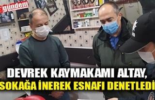 DEVREK KAYMAKAMI ALTAY, SOKAĞA İNEREK ESNAFI DENETLEDİ