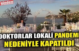 DOKTORLAR LOKALİ PANDEMİ NEDENİYLE KAPATILDI
