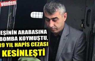 EŞİNİN ARABASINA BOMBA KOYMUŞTU, 19 YIL HAPİS...