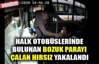 HALK OTOBÜSLERİNDE BULUNAN BOZUK PARAYI ÇALAN HIRSIZ...