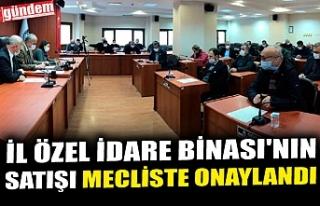 İL ÖZEL İDARE BİNASI'NIN SATIŞI MECLİSTE...