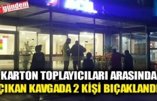 KARTON TOPLAYICILARI ARASINDA ÇIKAN KAVGADA 2 KİŞİ...