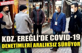 KDZ. EREĞLİ'DE COVID-19 DENETİMLERİ ARALIKSIZ...