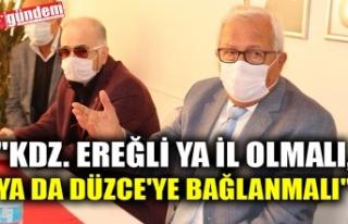"""""""KDZ. EREĞLİ YA İL OLMALI, YA DA DÜZCE'YE..."""