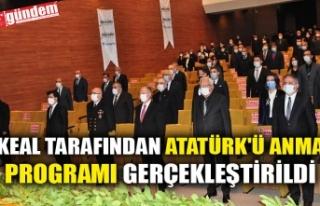 KEAL TARAFINDAN ATATÜRK'Ü ANMA PROGRAMI GERÇEKLEŞTİRİLDİ