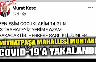 MİTHATPAŞA MAHALLESİ MUHTARI COVID-19'A YAKALANDI