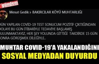 MUHTAR COVID-19'A YAKALANDIĞINI SOSYAL MEDYADAN...