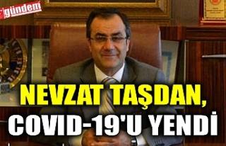 NEVZAT TAŞDAN, COVID-19'U YENDİ